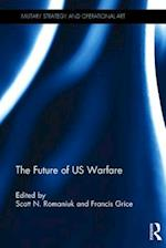 The Future of US Warfare (Military Strategy and Operational Art)