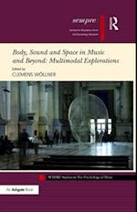 Body, Sound and Space in Music and Beyond: Multimodal Explorations (Sempre Studies in the Psychology of Music)