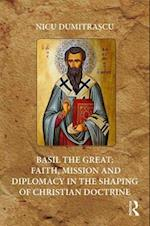 Basil the Great: Faith, Mission and Diplomacy in the Shaping of Christian Doctrine