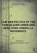 The Law and Politics of the Taiwan Sunflower and Hong Kong Umbrella Movements (The Rule of Law in China and Comparative Perspectives)