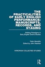 The Practicalities of Early English Performance: Manuscripts, Records, and Staging (Variorum Collected Studies Series, nr. 1069)