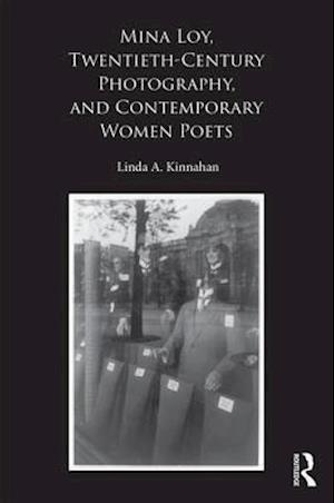 Bog, hardback Mina Loy, Twentieth-Century Photography, and Contemporary Women Poets af Linda A. Kinnahan