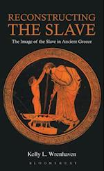 Reconstructing the Slave: The Image of the Slave in Ancient Greece