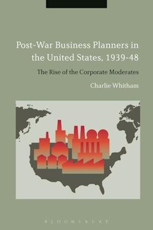 Post-War Business Planners in the United States, 1939-48 af Charlie Whitham