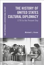 The History of United States Cultural Diplomacy (New Approaches to International History)