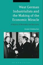 West German Industrialists and the Making of the Economic Miracle