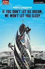 If You Don't Let Us Dream, We Won't Let You Sleep af Anders Lustgarten