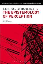 A Critical Introduction to the Epistemology of Perception (Bloomsbury Critical Introductions to Contemporary Epistemolo)