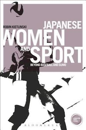 Japanese Women and Sport: Beyond Baseball and Sumo