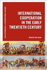 International Cooperation in the Early Twentieth Century (New Approaches to International History)