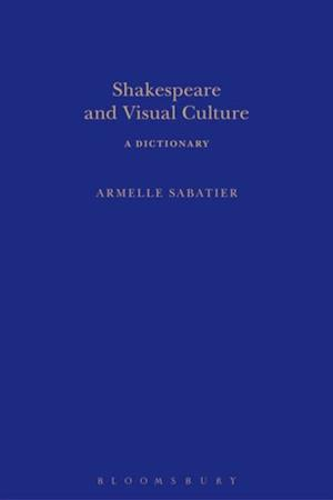 Shakespeare and Visual Culture af Armelle Sabatier
