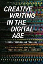 Creative Writing in the Digital Age af Michael Dean Clark