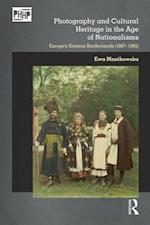 Photography and Cultural Heritage in the Age of Nationalisms (Photography History History Photography)