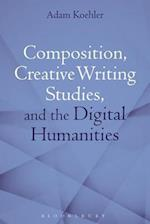 Composition, Creative Writing Studies, and the Digital Humanities
