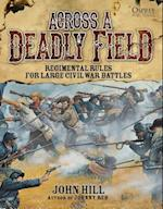 Across A Deadly Field: Regimental Rules for Civil War Battles (Across a Deadly Field, nr. 1)