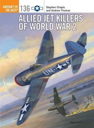 Allied Jet Killers of World War 2 af Andrew Thomas, Stephen Chapis