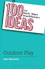 100 Ideas for Early Years Practitioners: Outdoor Play (100 Ideas for the Early Years)