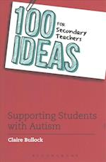 100 Ideas for Secondary Teachers: Supporting Students with Autism (100 Ideas for Teachers)