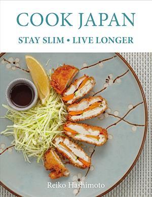 Bog, hardback Cook Japan, Stay Slim, Live Longer af Reiko Hashimoto