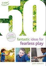 50 Fantastic Ideas for Fearless Play (50 Fantastic Ideas)