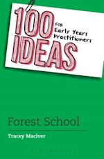 100 Ideas for Early Years Practitioners: Forest School (100 Ideas for the Early Years)