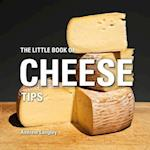 The Little Book of Cheese Tips (Little Books of Tips)