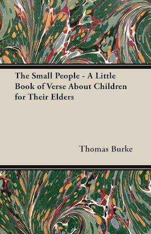 The Small People - A Little Book of Verse about Children for Their Elders
