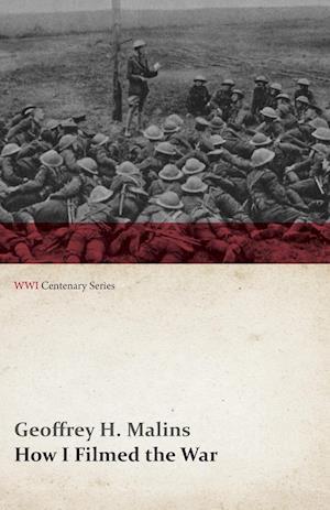 How I Filmed the War (WWI Centenary Series)