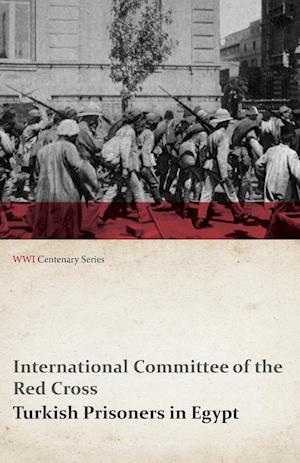 Turkish Prisoners in Egypt (WWI Centenary Series)