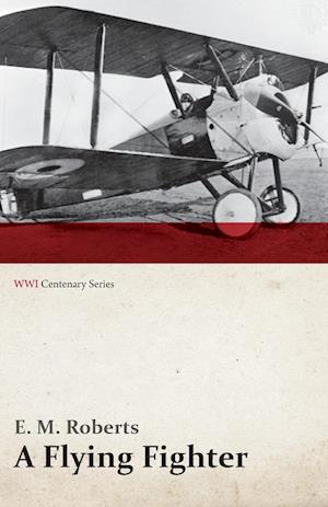 A Flying Fighter - An American Above the Lines in France (WWI Centenary Series)