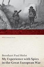 My Experience with Spies in the Great European War (Wwi Centenary Series) af Bernhart Paul Holst