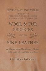 Seven Easy and Cheap Methods for Preparing, Tanning, Dressing, Scenting and Renovating All Wool and Fur Peltries Also All Fine Leather as Adapted to t af Chauncey Goodrich