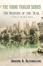 The Keepers of the Trail, a Story of the Great Woods