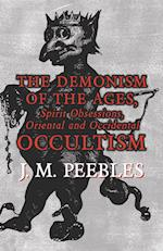 The Demonism of the Ages, Spirit Obsessions, Oriental and Occidental Occultism