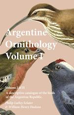 Argentine Ornithology, Volume I (of II) - A Descriptive Catalogue of the Birds of the Argentine Republic.
