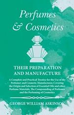 Perfumes and Cosmetics Their Preparation and Manufacture - A Complete and Practical Treatise for the Use of the Perfumer and Cosmetic Manufacturer, Co