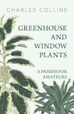 Greenhouse and Window Plants - A Primer for Amateurs