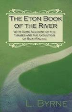 The Eton Book of the River - With Some Account of the Thames and the Evolution of Boat-Racing