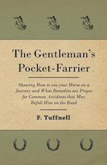 The Gentleman's Pocket-Farrier - Showing How to Use Your Horse on a Journey and What Remedies Are Proper for Common Accidents That May Befall Him on t