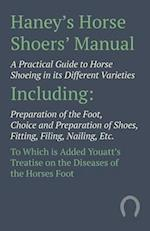 Haney's Horse Shoers' Manual - A Practical Guide to Horse Shoeing in Its Different Varieties Including Preparation of the Foot, Choice and Preparation