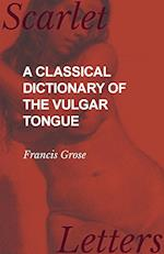 A Classical Dictionary of the Vulgar Tongue