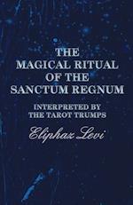 The Magical Ritual of the Sanctum Regnum - Interpreted by the Tarot Trumps