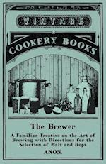 Brewer - A Familiar Treatise on the Art of Brewing with Directions for the Selection of Malt and Hops