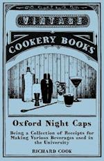 Oxford Night Caps - Being a Collection of Receipts for Making Various Beverages used in the University