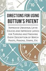 Directions for Using Bottum's Patent Improved Universal Lathe Chucks and Improved Lathes for Turning and Finishing Every Description of Watch Pivots, Pinions, Staffs, Etc