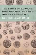 Story of Edward Howard and the First American Watch