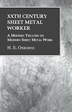 XXth Century Sheet Metal Worker - A Modern Treatise on Modern Sheet Metal Work