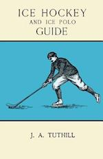 Ice Hockey and Ice Polo Guide - Containing a Complete Record of the Season of 1896-97, with Amended Playing Rules of the Amateur Hockey League of New York, The Amateur Hocky Association of Canada, the Ontario Hockey Association and New England Skating Association Ice Polo League