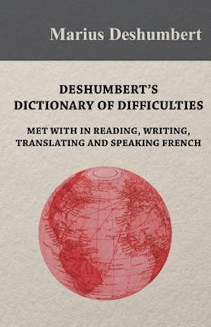 Deshumbert's Dictionary of Difficulties met with in Reading, Writing, Translating and Speaking French af Marius Deshumbert