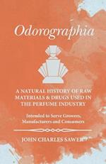 Odorographia - A Natural History of Raw Materials and Drugs used in the Perfume Industry - Intended to Serve Growers, Manufacturers and Consumers
